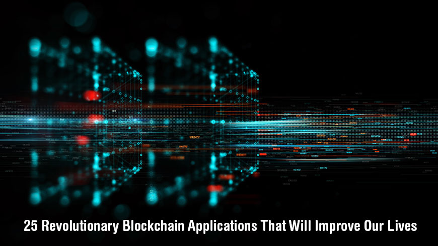 25 Revolutionary Blockchain Applications That Will Improve Our Lives