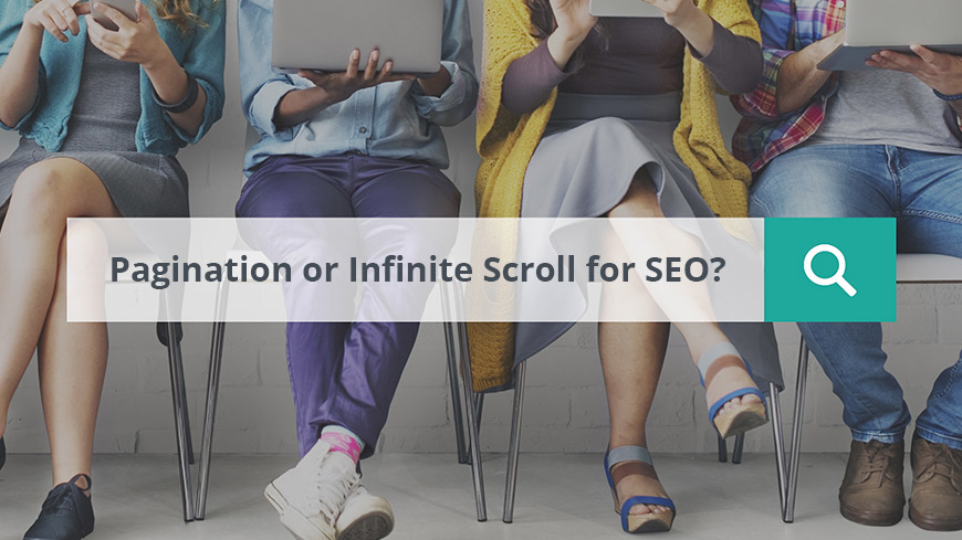 Pagination or Infinite Scroll for SEO?