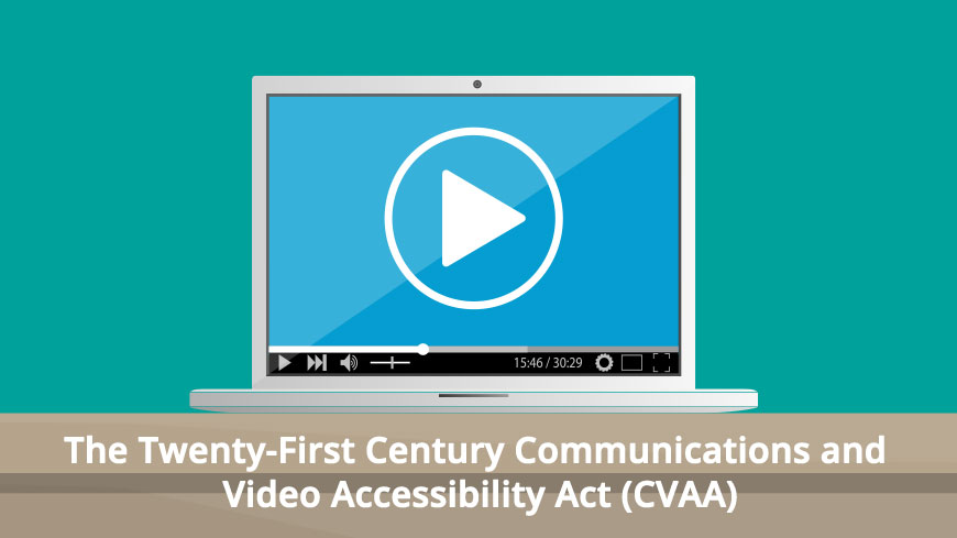 The Twenty-First Century Communications and Video Accessibility Act (CVAA)