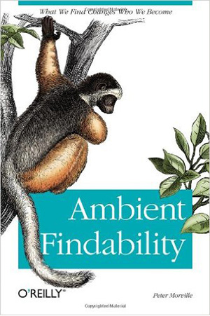Ambient Findability: What We Find Changes Who We Become 1st Edition