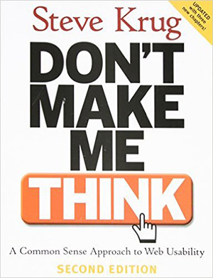 Don't Make Me Think: A Common Sense Approach to Web Usability, 3rd Edition