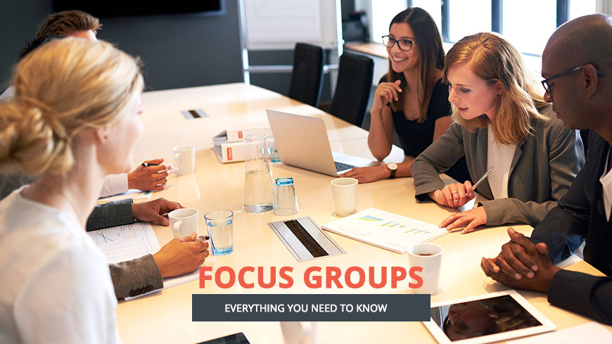 Focus Groups: Everything You Need to Know
