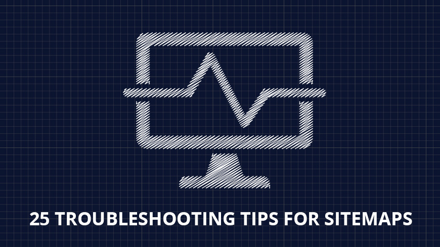 25 Troubleshooting Tips for Sitemaps